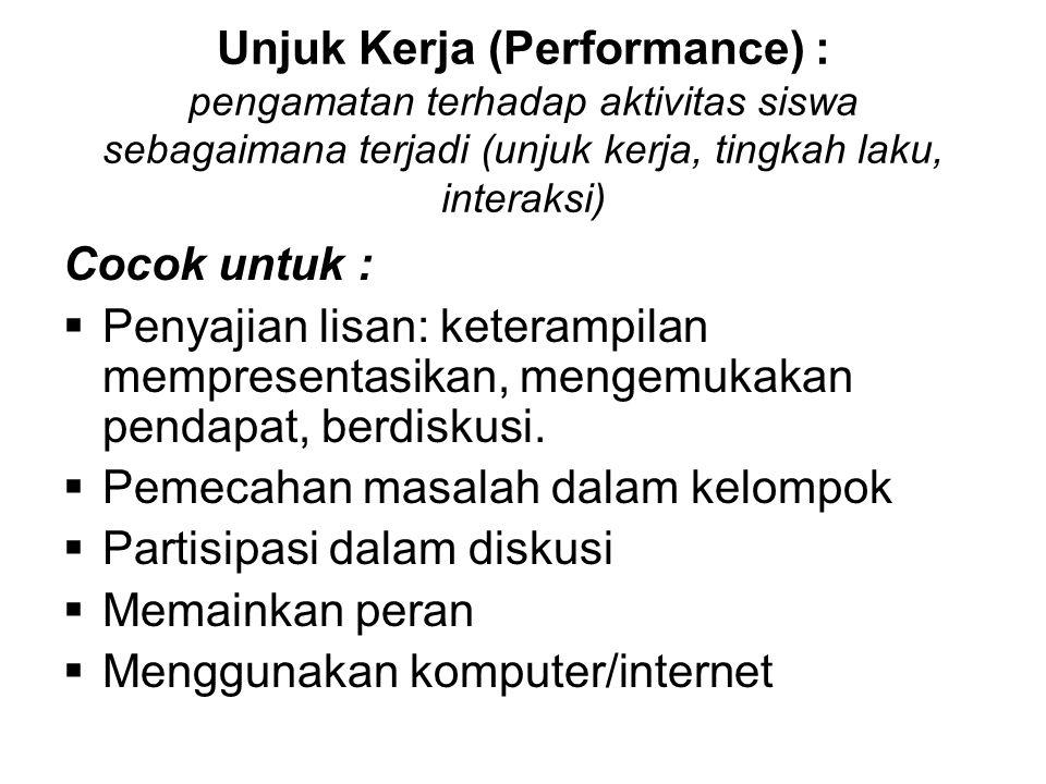 Unjuk Kerja (Performance) : pengamatan terhadap aktivitas siswa sebagaimana terjadi (unjuk kerja, tingkah laku, interaksi) Cocok untuk :  Penyajian l