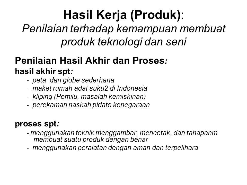 Hasil Kerja (Produk): Penilaian terhadap kemampuan membuat produk teknologi dan seni Penilaian Hasil Akhir dan Proses : hasil akhir spt: - peta dan gl