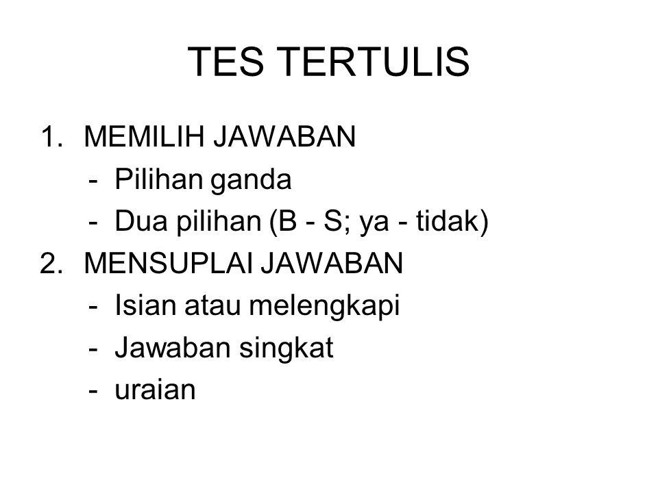 TES TERTULIS 1.MEMILIH JAWABAN - Pilihan ganda - Dua pilihan (B - S; ya - tidak) 2.MENSUPLAI JAWABAN - Isian atau melengkapi - Jawaban singkat - uraia
