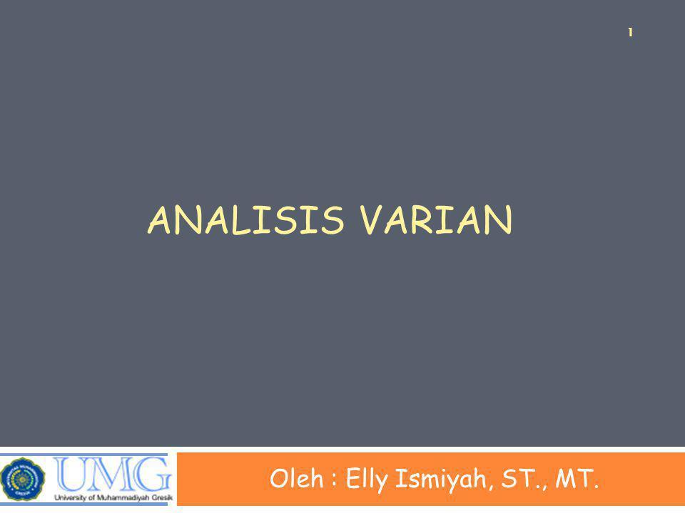 ANALISIS VARIAN Oleh : Elly Ismiyah, ST., MT. 1