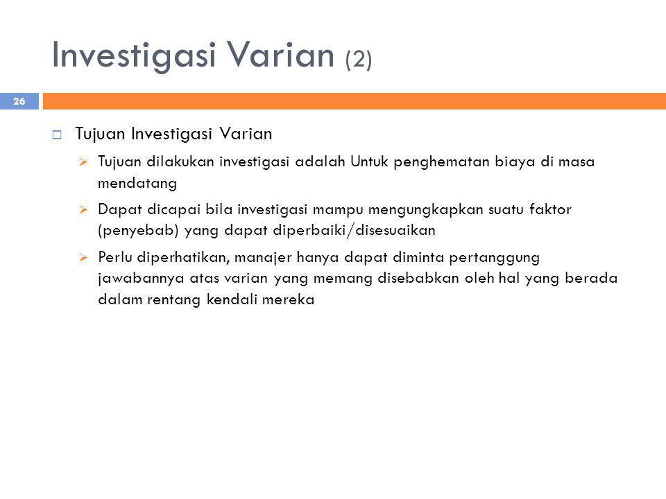 Investigasi Varian (2)  Tujuan Investigasi Varian  Tujuan dilakukan investigasi adalah Untuk penghematan biaya di masa mendatang  Dapat dicapai bil