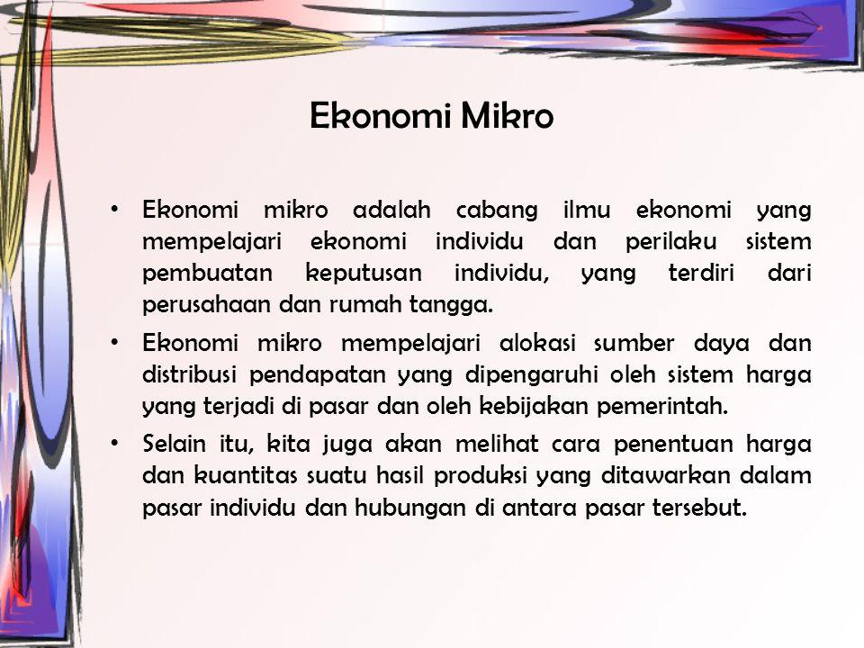 Ekonomi Mikro Ekonomi mikro adalah cabang ilmu ekonomi yang mempelajari ekonomi individu dan perilaku sistem pembuatan keputusan individu, yang terdiri dari perusahaan dan rumah tangga.