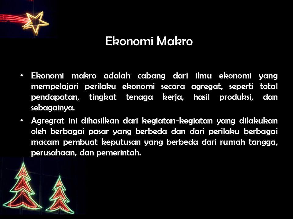 Ekonomi Makro Ekonomi makro adalah cabang dari ilmu ekonomi yang mempelajari perilaku ekonomi secara agregat, seperti total pendapatan, tingkat tenaga kerja, hasil produksi, dan sebagainya.