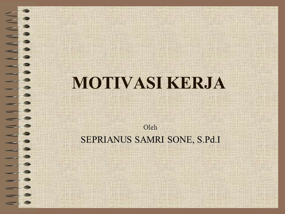 MOTIVASI KERJA Oleh SEPRIANUS SAMRI SONE, S.Pd.I