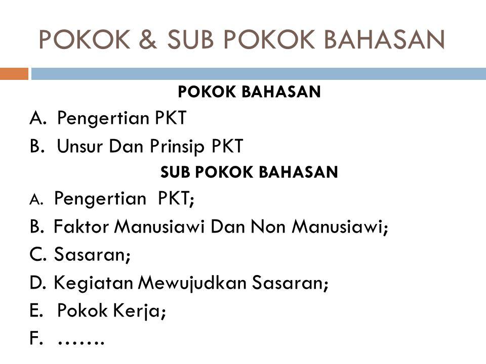 POKOK & SUB POKOK BAHASAN POKOK BAHASAN A.Pengertian PKT B.Unsur Dan Prinsip PKT SUB POKOK BAHASAN A. Pengertian PKT; B.Faktor Manusiawi Dan Non Manus