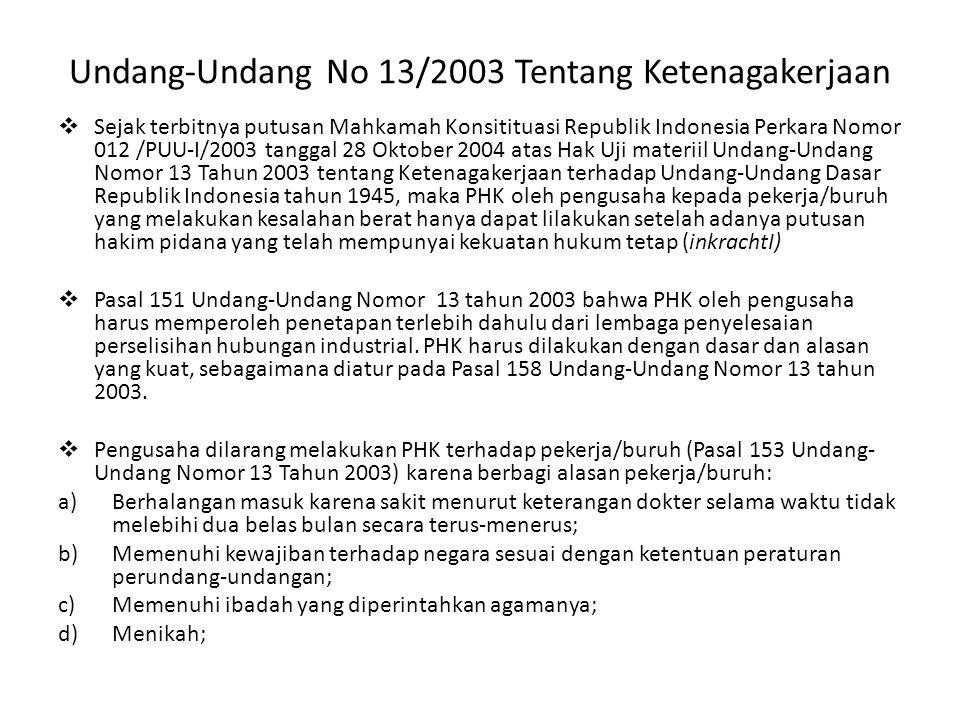 Undang-Undang No 13/2003 Tentang Ketenagakerjaan  Sejak terbitnya putusan Mahkamah Konsitituasi Republik Indonesia Perkara Nomor 012 /PUU-I/2003 tang