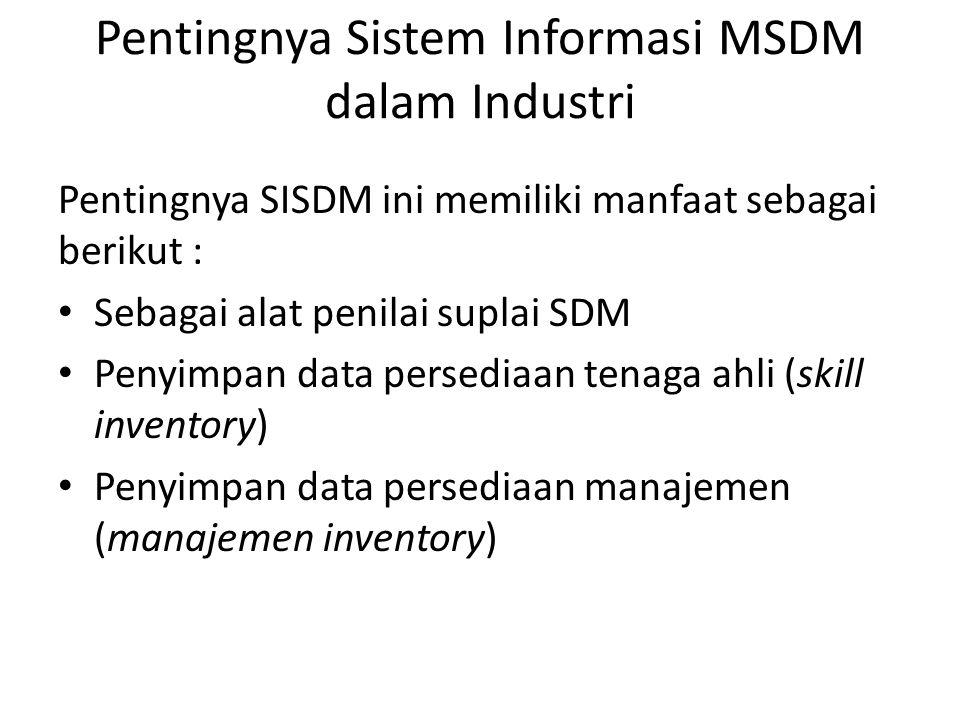 Pentingnya Sistem Informasi MSDM dalam Industri Pentingnya SISDM ini memiliki manfaat sebagai berikut : Sebagai alat penilai suplai SDM Penyimpan data
