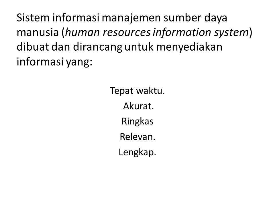 Sistem informasi manajemen sumber daya manusia (human resources information system) dibuat dan dirancang untuk menyediakan informasi yang: Tepat waktu