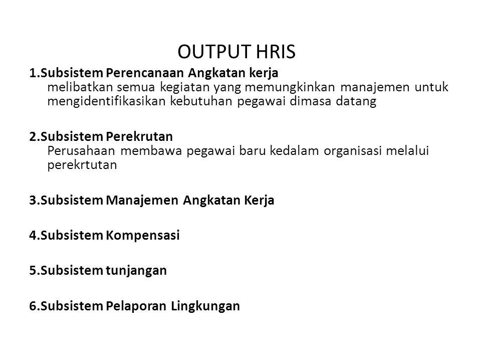 OUTPUT HRIS 1.Subsistem Perencanaan Angkatan kerja melibatkan semua kegiatan yang memungkinkan manajemen untuk mengidentifikasikan kebutuhan pegawai d