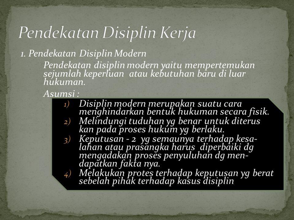 1. Pendekatan Disiplin Modern Pendekatan disiplin modern yaitu mempertemukan sejumlah keperluan atau kebutuhan baru di luar hukuman. Asumsi : 1) Disip