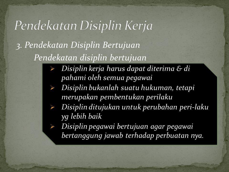 3. Pendekatan Disiplin Bertujuan Pendekatan disiplin bertujuan  Disiplin kerja harus dapat diterima & di pahami oleh semua pegawai  Disiplin bukanla