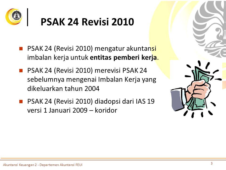 PSAK 24 Revisi 2010 PSAK 24 (Revisi 2010) mengatur akuntansi imbalan kerja untuk entitas pemberi kerja. PSAK 24 (Revisi 2010) merevisi PSAK 24 sebelum