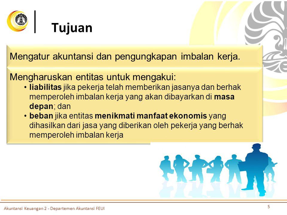 Tujuan 5 Mengatur akuntansi dan pengungkapan imbalan kerja. Mengharuskan entitas untuk mengakui: liabilitas jika pekerja telah memberikan jasanya dan