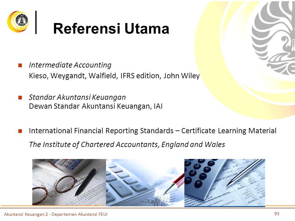 Referensi Utama Intermediate Accounting Kieso, Weygandt, Walfield, IFRS edition, John Wiley Standar Akuntansi Keuangan Dewan Standar Akuntansi Keuanga