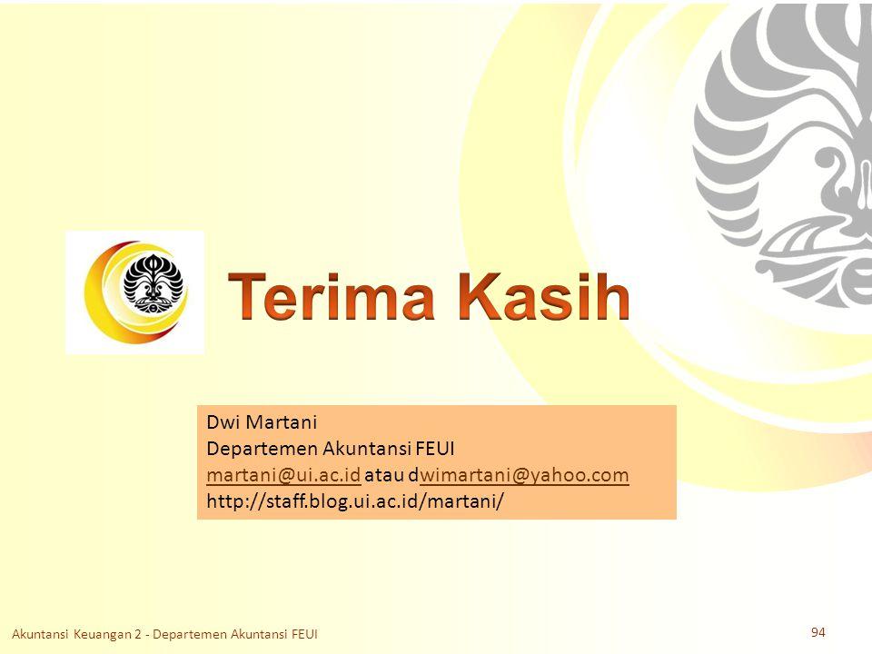 Slide OCW Universitas Indonesia Oleh : Taufik Hidayat, Nia Paramita dan Dwi Martani Departemen Akuntansi FEUI Dwi Martani Departemen Akuntansi FEUI martani@ui.ac.idmartani@ui.ac.id atau dwimartani@yahoo.comwimartani@yahoo.com http://staff.blog.ui.ac.id/martani/ Akuntansi Keuangan 2 - Departemen Akuntansi FEUI 94