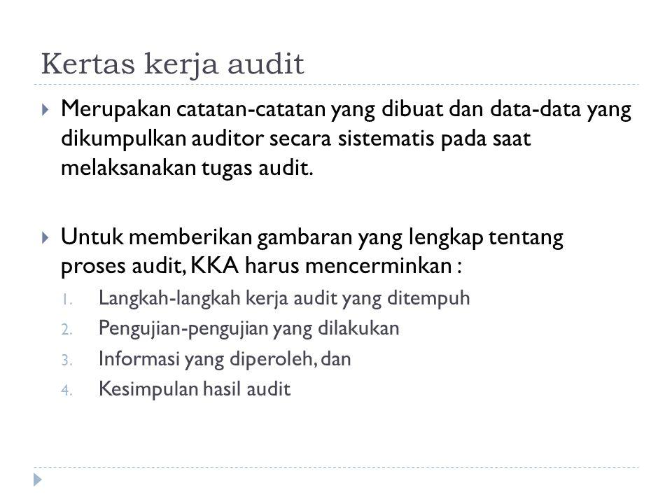 Kertas kerja audit  Merupakan catatan-catatan yang dibuat dan data-data yang dikumpulkan auditor secara sistematis pada saat melaksanakan tugas audit