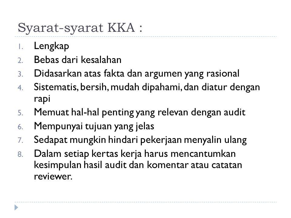 Syarat-syarat KKA : 1. Lengkap 2. Bebas dari kesalahan 3. Didasarkan atas fakta dan argumen yang rasional 4. Sistematis, bersih, mudah dipahami, dan d