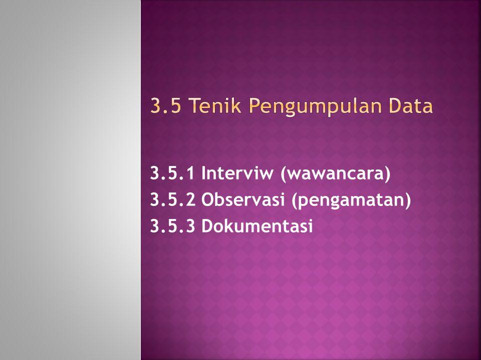 3.5.1 Interviw (wawancara) 3.5.2 Observasi (pengamatan) 3.5.3 Dokumentasi