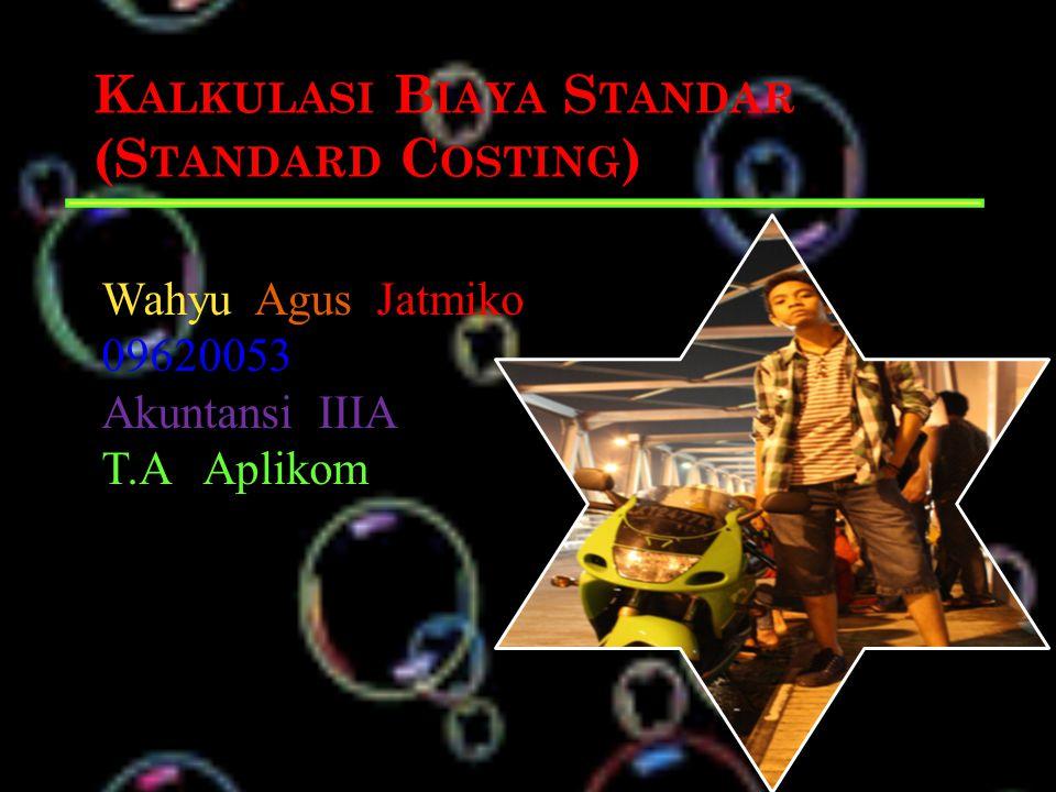 K ALKULASI B IAYA S TANDAR (S TANDARD C OSTING ) Wahyu Agus Jatmiko 09620053 Akuntansi IIIA T.A Aplikom