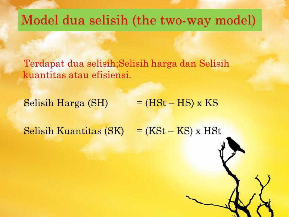 M ODEL SATU SELISIH ( THE ONE - WAY MODEL ) St= (HSt x KSt) – (HS x KS) Dimana; St= selisih total HSt= harga standar KSt= kuantitas standar HS= harga