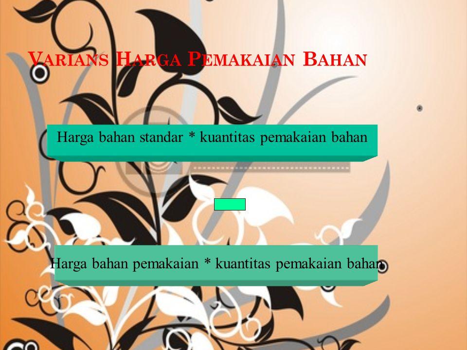 V ARIANS H ARGA B ELI B AHAN Harga bahan standar * kuantitas pembelian bahan Harga bahan pembelian * kuantitas pembelian bahan