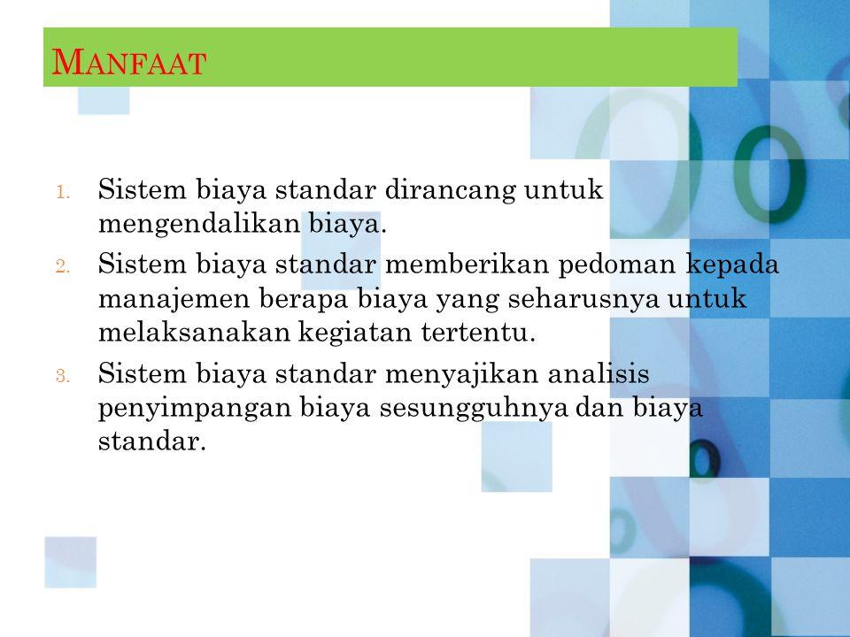 M ANFAAT 1.Sistem biaya standar dirancang untuk mengendalikan biaya.
