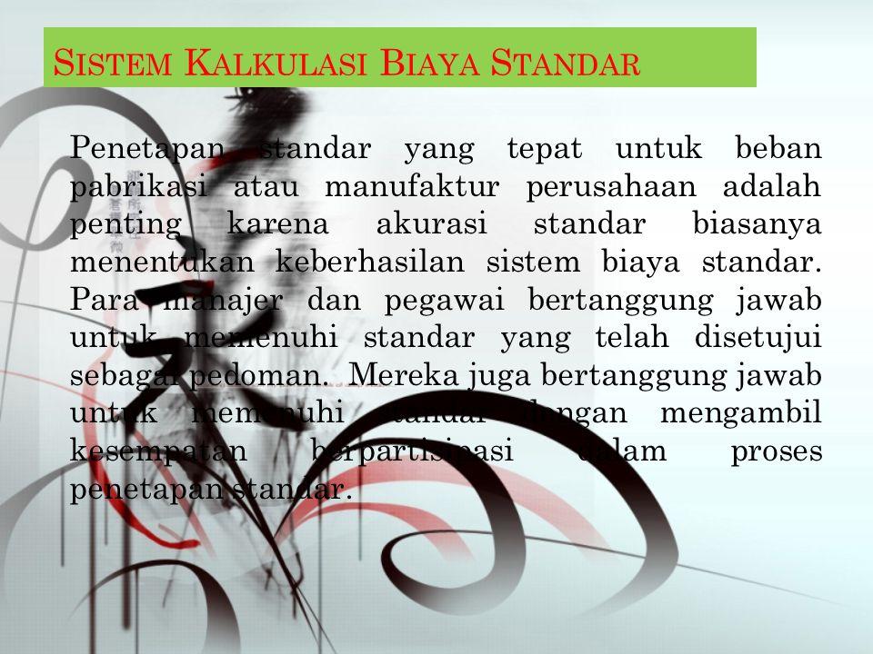 S ISTEM K ALKULASI B IAYA S TANDAR Penetapan standar yang tepat untuk beban pabrikasi atau manufaktur perusahaan adalah penting karena akurasi standar biasanya menentukan keberhasilan sistem biaya standar.