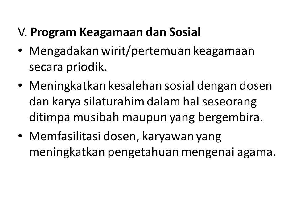 V. Program Keagamaan dan Sosial Mengadakan wirit/pertemuan keagamaan secara priodik. Meningkatkan kesalehan sosial dengan dosen dan karya silaturahim
