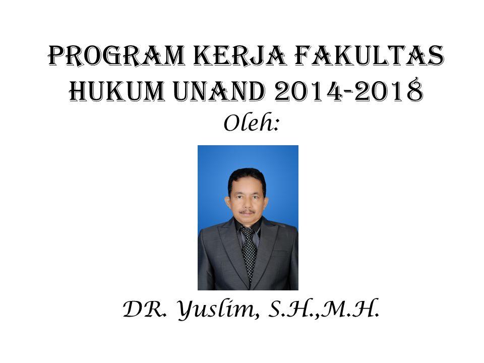 PROGRAM KERJA FAKULTAS HUKUM UNAND 2014-2018 Oleh: DR. Yuslim, S.H.,M.H.