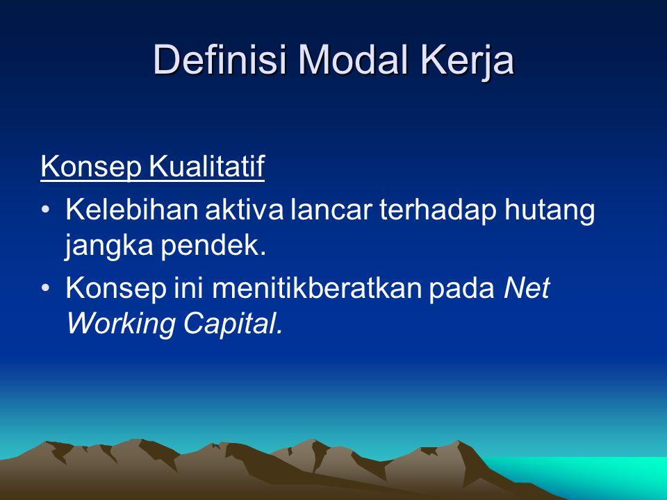 Definisi Modal Kerja Konsep Kualitatif Kelebihan aktiva lancar terhadap hutang jangka pendek. Konsep ini menitikberatkan pada Net Working Capital.