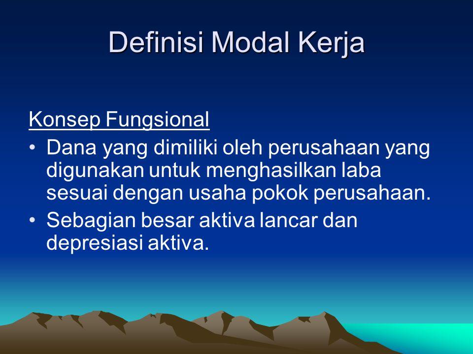 Definisi Modal Kerja Konsep Fungsional Dana yang dimiliki oleh perusahaan yang digunakan untuk menghasilkan laba sesuai dengan usaha pokok perusahaan.