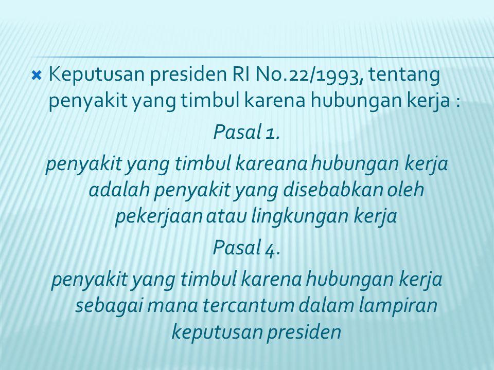  Keputusan presiden RI No.22/1993, tentang penyakit yang timbul karena hubungan kerja : Pasal 1. penyakit yang timbul kareana hubungan kerja adalah p