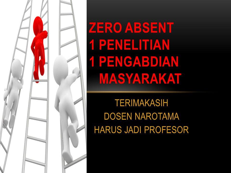TERIMAKASIH DOSEN NAROTAMA HARUS JADI PROFESOR ZERO ABSENT 1 PENELITIAN 1 PENGABDIAN MASYARAKAT