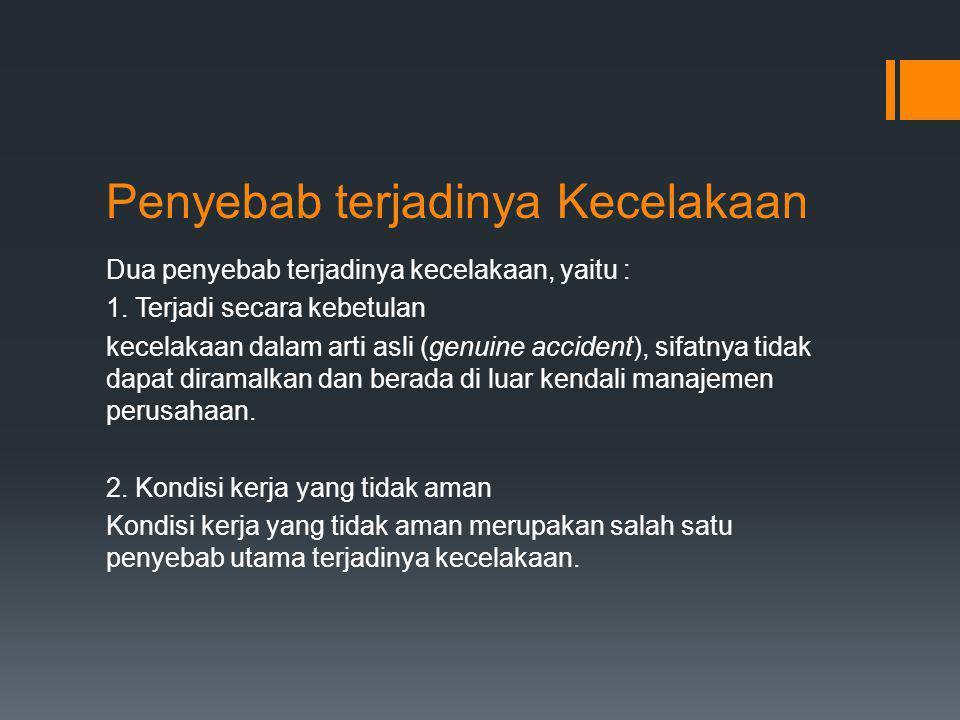 Penyebab terjadinya Kecelakaan Dua penyebab terjadinya kecelakaan, yaitu : 1. Terjadi secara kebetulan kecelakaan dalam arti asli (genuine accident),