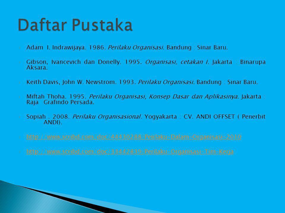 Adam I. Indrawijaya. 1986. Perilaku Organisasi. Bandung : Sinar Baru.  Gibson, Ivancevich dan Donelly. 1995. Organisasi, cetakan I. Jakarta : Binar