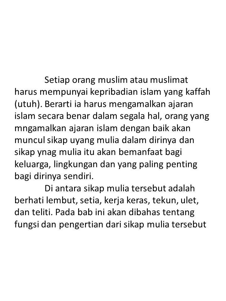 Setiap orang muslim atau muslimat harus mempunyai kepribadian islam yang kaffah (utuh). Berarti ia harus mengamalkan ajaran islam secara benar dalam s