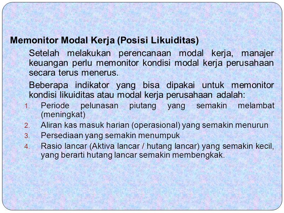 Memonitor Modal Kerja (Posisi Likuiditas) Setelah melakukan perencanaan modal kerja, manajer keuangan perlu memonitor kondisi modal kerja perusahaan s