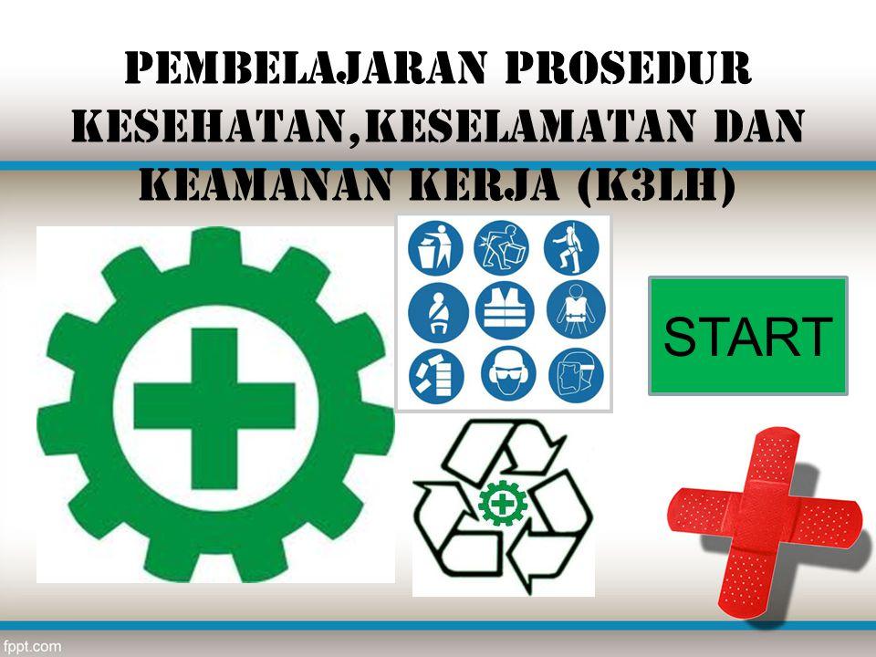 Pembelajaran Prosedur Kesehatan,Keselamatan dan Keamanan Kerja (K3LH) START