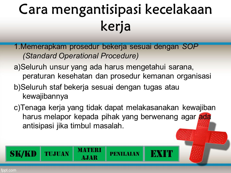 Cara mengantisipasi kecelakaan kerja 1.Memerapkam prosedur bekerja sesuai dengan SOP (Standard Operational Procedure) a)Seluruh unsur yang ada harus m