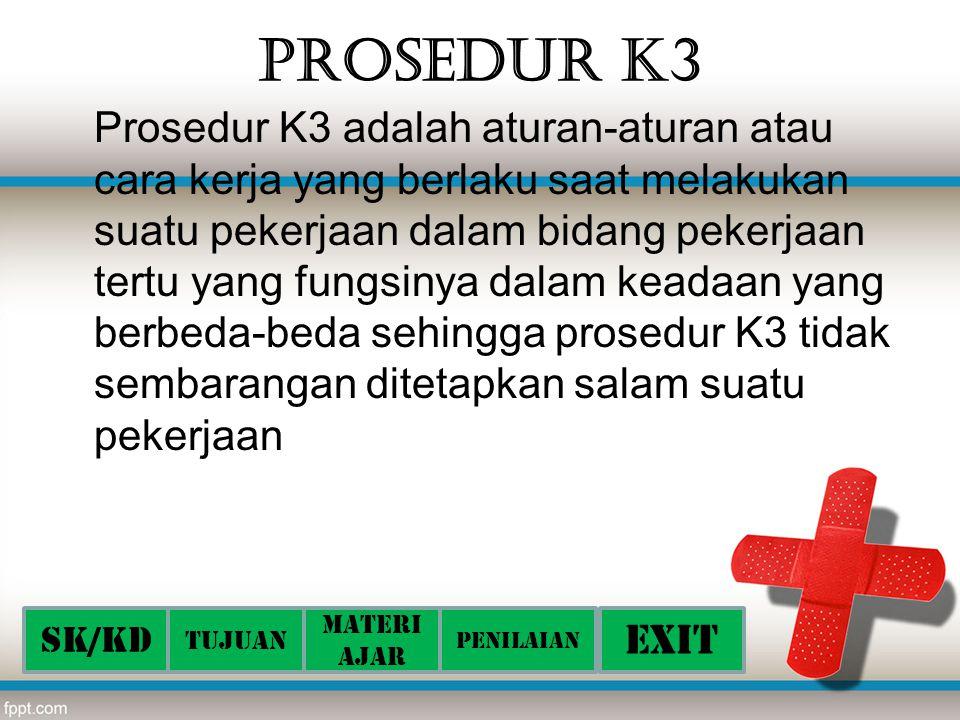 Prosedur K3 Prosedur K3 adalah aturan-aturan atau cara kerja yang berlaku saat melakukan suatu pekerjaan dalam bidang pekerjaan tertu yang fungsinya d