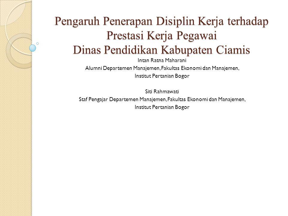 Pengaruh Penerapan Disiplin Kerja terhadap Prestasi Kerja Pegawai Dinas Pendidikan Kabupaten Ciamis Intan Ratna Maharani Alumni Departemen Manajemen,