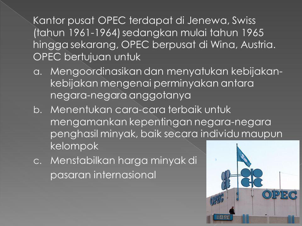 2. OPEC (Organization Of Petroleum Exporting Countries) OPEC adalah organisasi negara-negara pengekspr minyak yang terbentuk pada tanggal 14 September