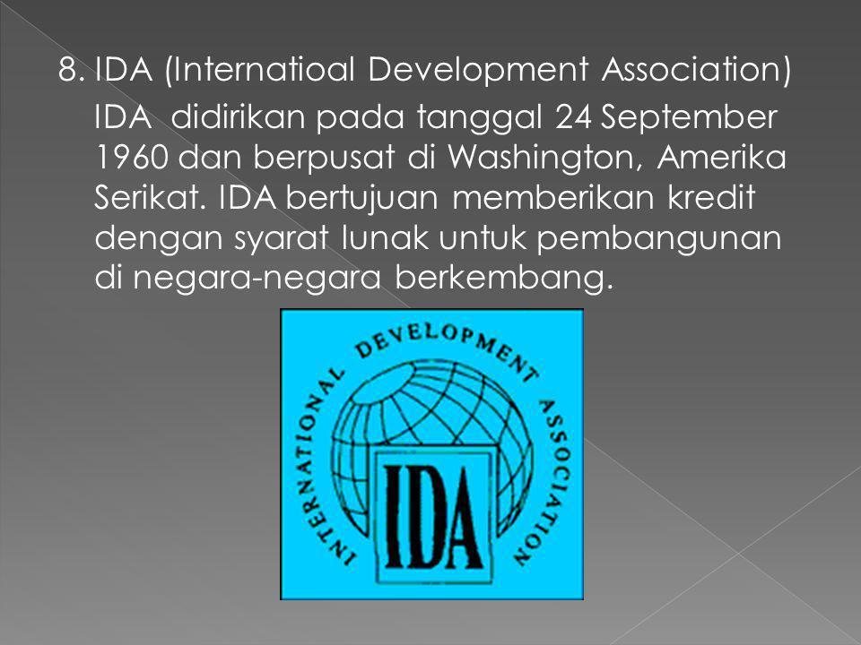7. IMF (Internasional Monetary Fund) IMF didirikan tanggal 27 Desember 1945 dan berpusat di Washington, Amerika Serikat. Tujuan organisasi IMF ialah u