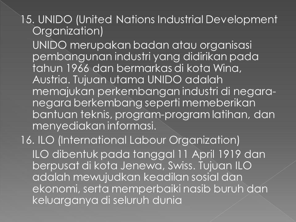 14. WTO (World Trade Organization) WTO adalah persetujuan umum mengenai tarif dan perdagangan. WTO adalah metamorfosis dari GATT. Organisasi ini berdi