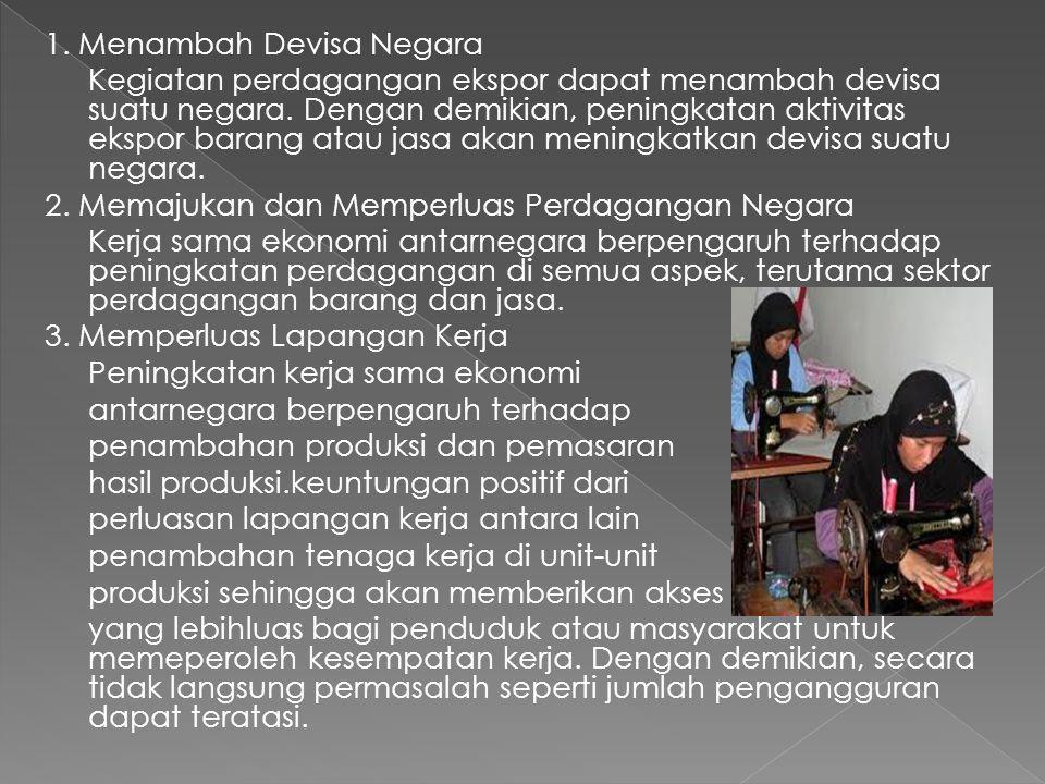 Dampak Kerja Sama Antarnegara terhadap Perekonomian Indonesia Dampak Positif: 1.