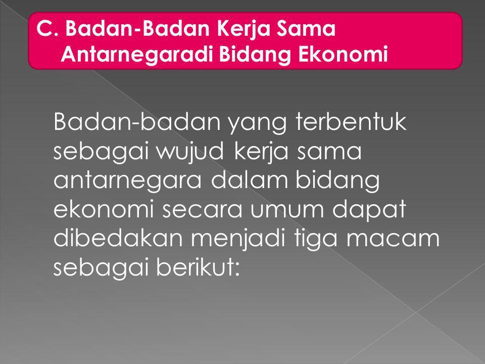 Badan-badan Kerja Sama Ekonomi Internasional 1.