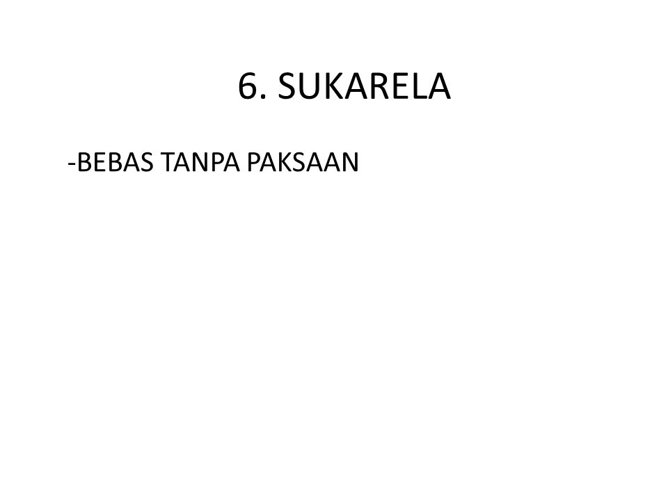 6. SUKARELA -BEBAS TANPA PAKSAAN