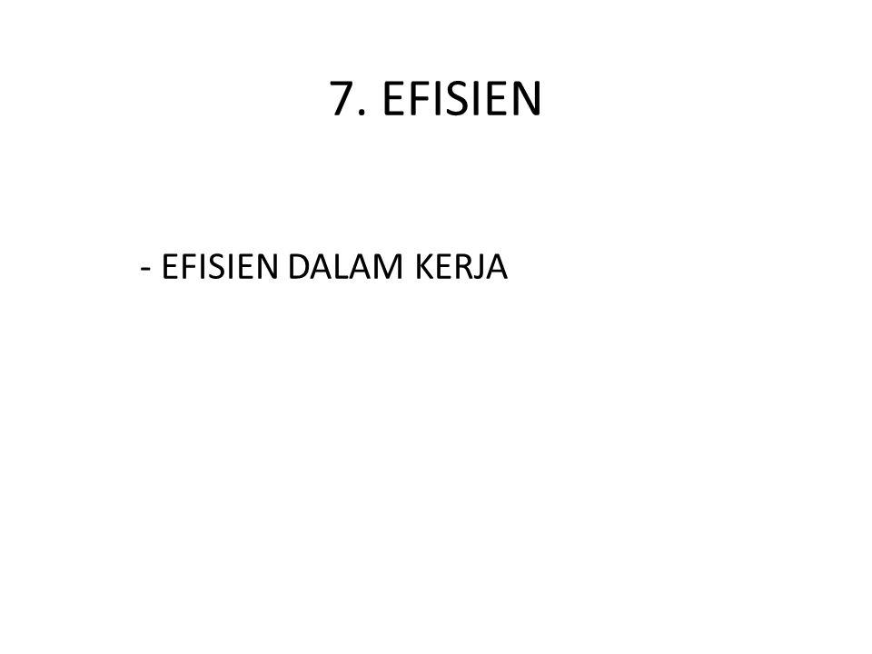 7. EFISIEN - EFISIEN DALAM KERJA