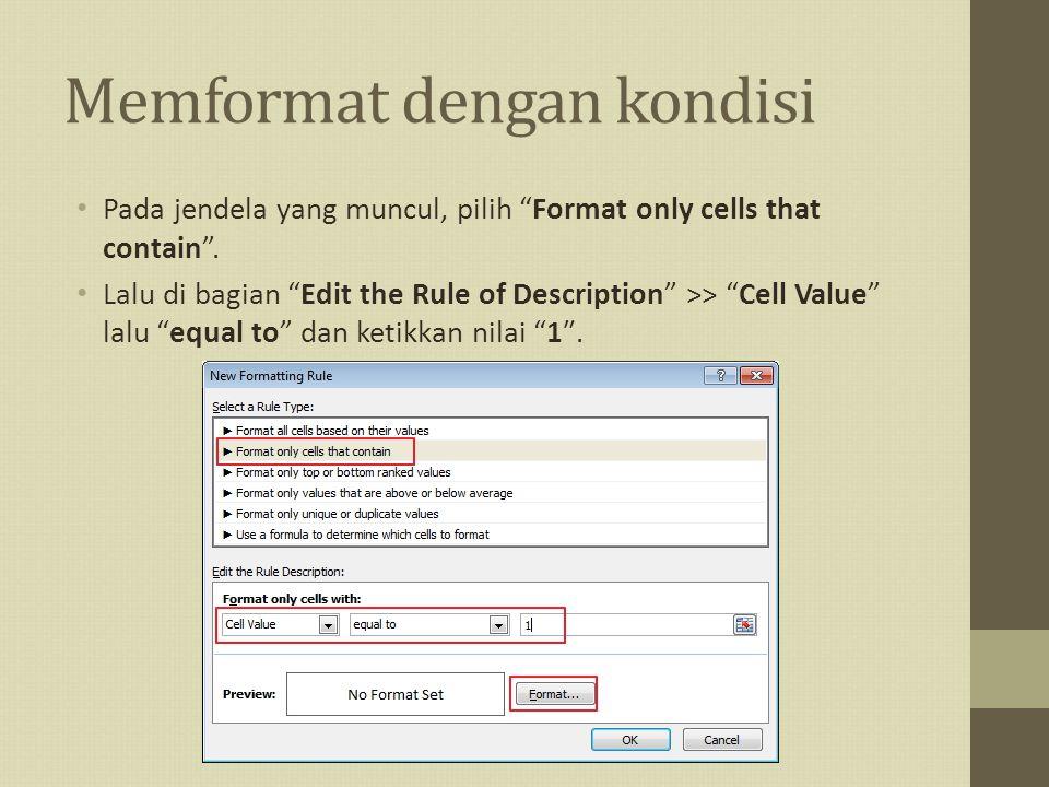 """Memformat dengan kondisi Pada jendela yang muncul, pilih """"Format only cells that contain"""". Lalu di bagian """"Edit the Rule of Description"""" >> """"Cell Valu"""