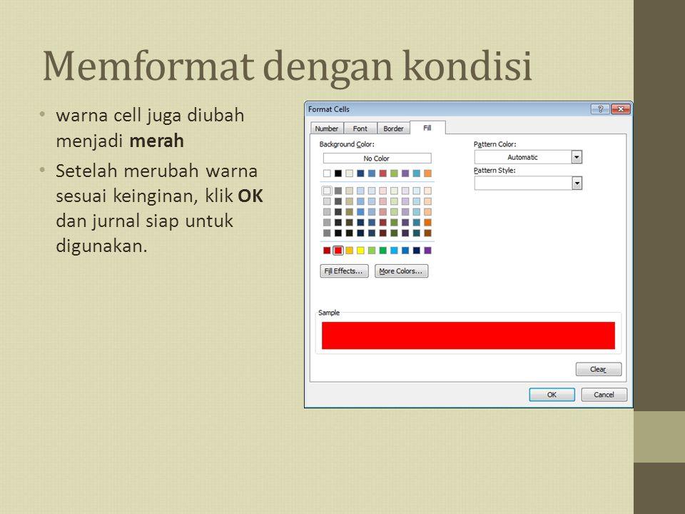 Memformat dengan kondisi warna cell juga diubah menjadi merah Setelah merubah warna sesuai keinginan, klik OK dan jurnal siap untuk digunakan.